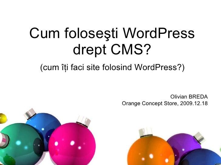 Cum folose şti WordPress drept CMS? (cum îţi faci site folosind WordPress?) Olivian BREDA Orange Concept Store, 2009.12.18