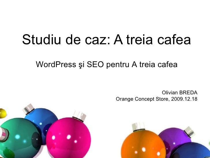 Studiu de caz: A treia cafea WordPress şi SEO pentru A treia cafea Olivian BREDA Orange Concept Store, 2009.12.18