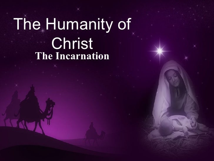 The Humanity of Christ The Incarnation