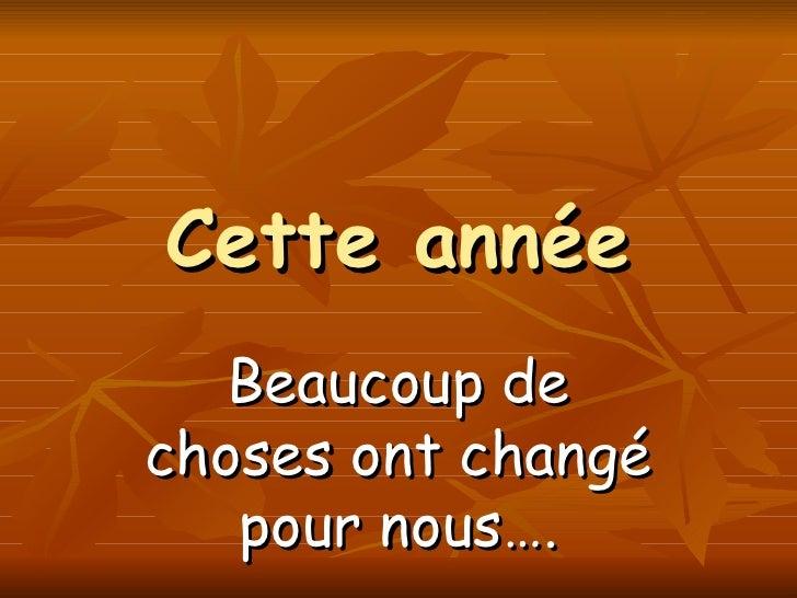 Cette année Beaucoup de choses ont changé pour nous….
