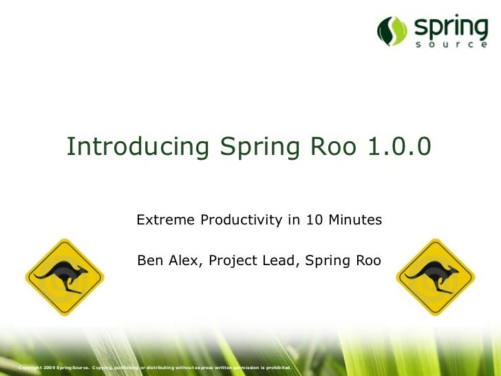 Introducing Spring Roo 1.0.0                                                   Extreme Productivity in 10 Minutes         ...