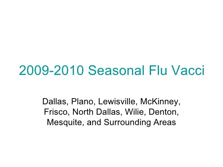 2009-2010 Seasonal Flu Vaccine Shots Dallas, Plano, Lewisville, McKinney, Frisco, North Dallas, Wilie, Denton, Mesquite, a...