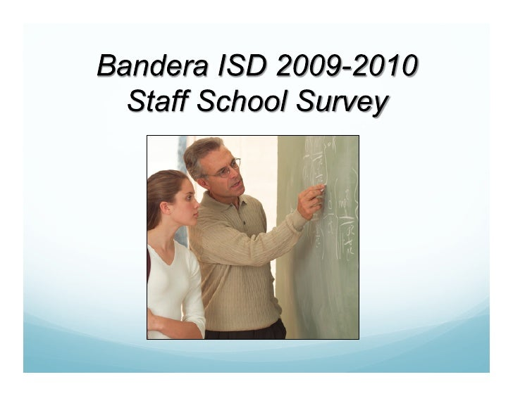 Bandera ISD Staff School Survey    The Bandera ISD Staff Survey for 2009-2010 was    launched on September 21, 2009 and c...