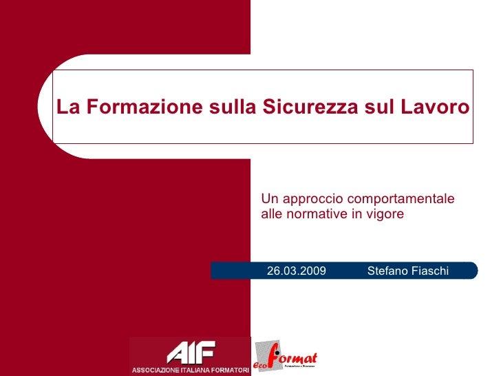 Un approccio comportamentale alle normative in vigore 26.03.2009 Stefano Fiaschi
