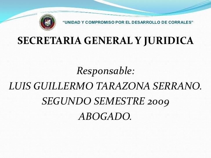 """""""UNIDAD Y COMPROMISO POR EL DESARROLLO DE CORRALES""""<br />SECRETARIA GENERAL Y JURIDICA<br />Responsable: <br />LUIS GUILLE..."""