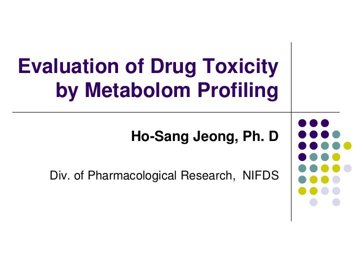 Evaluation of Drug Toxicity   by Metabolom Profiling                Ho-Sang Jeong, Ph. D   Div. of Pharmacological Researc...