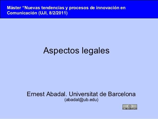 """Máster """"Nuevas tendencias y procesos de innovación enComunicación (UJI, 8/2/2011)                Aspectos legales        E..."""