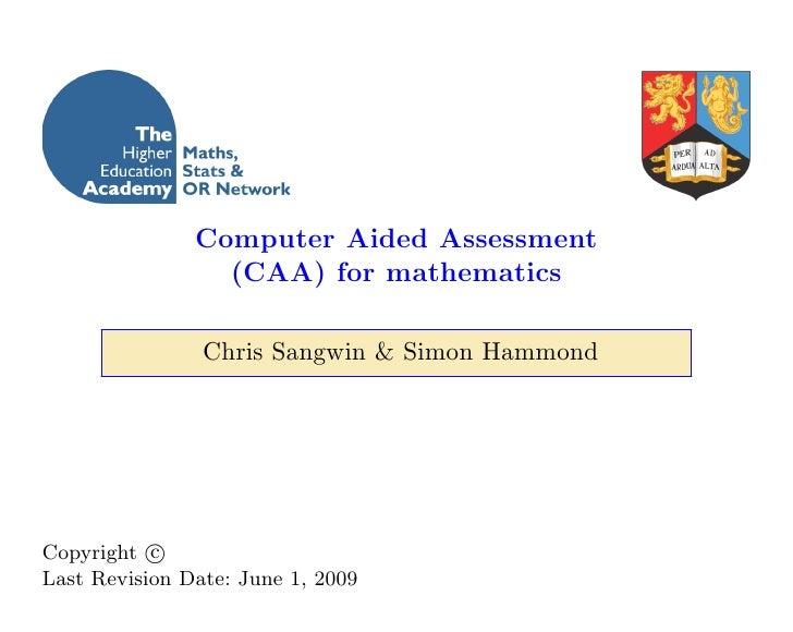 Computer Aided Assessment                  (CAA) for mathematics                  Chris Sangwin & Simon Hammond     Copyri...