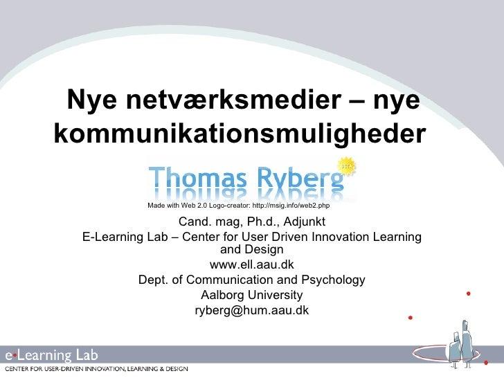 Nye netværksmedier – nye kommunikationsmuligheder   Cand. mag, Ph.d., Adjunkt E-Learning Lab – Center for User Driven Inno...