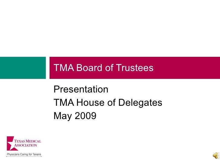 <ul><li>TMA Board of Trustees </li></ul><ul><li>Presentation </li></ul><ul><li>TMA House of Delegates </li></ul><ul><li>Ma...