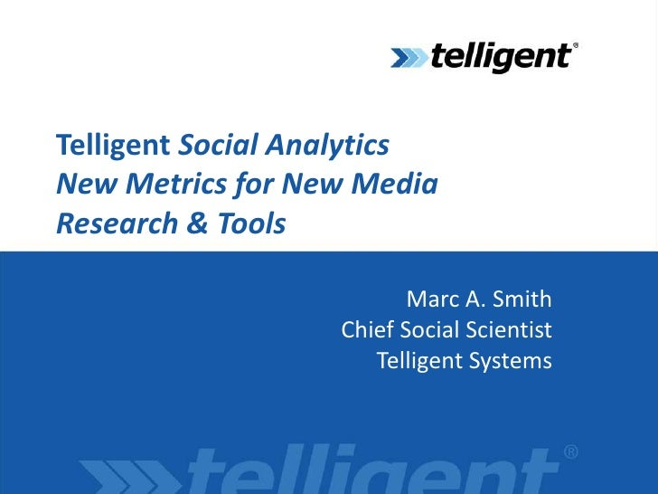 Telligent Social AnalyticsNew Metrics for New MediaResearch & Tools<br />Marc A. SmithChief Social ScientistTelligent Syst...
