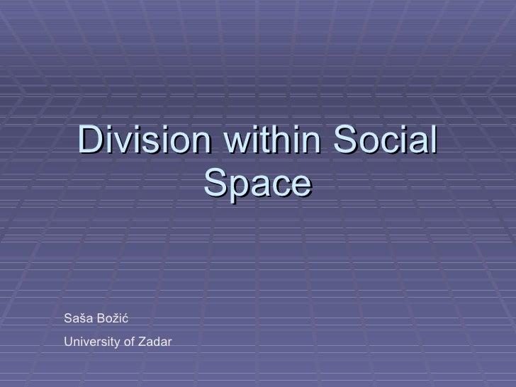 Division within Social Space Saša Božić University of Zadar