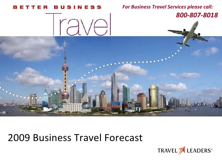 2010 Business Travel Forecast  For more information, please call: 800-807-8018