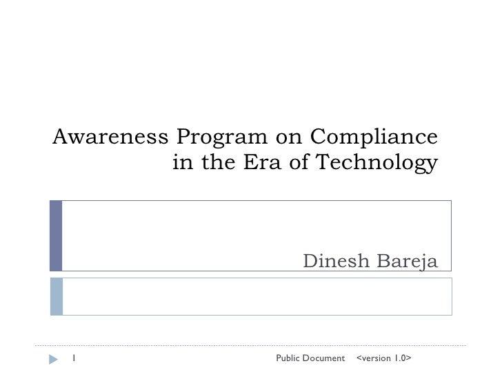 Awareness Program on Compliance in the Era of Technology Dinesh Bareja <version 1.0>  Public Document 1 