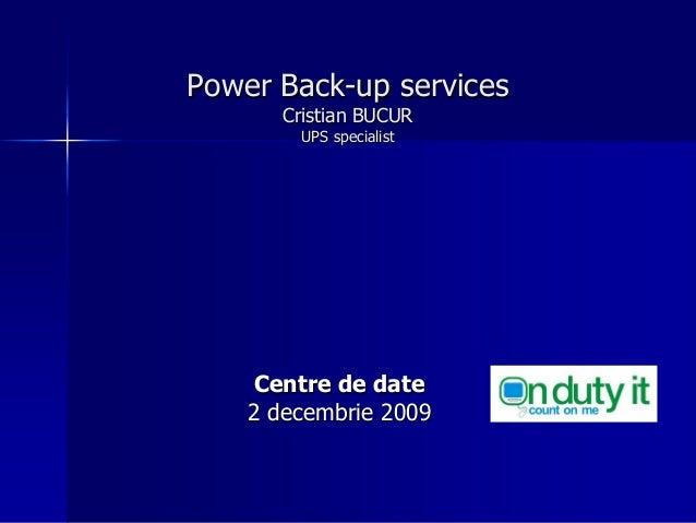 Power Back-up services Cristian BUCUR UPS specialist Centre de date 2 decembrie 2009