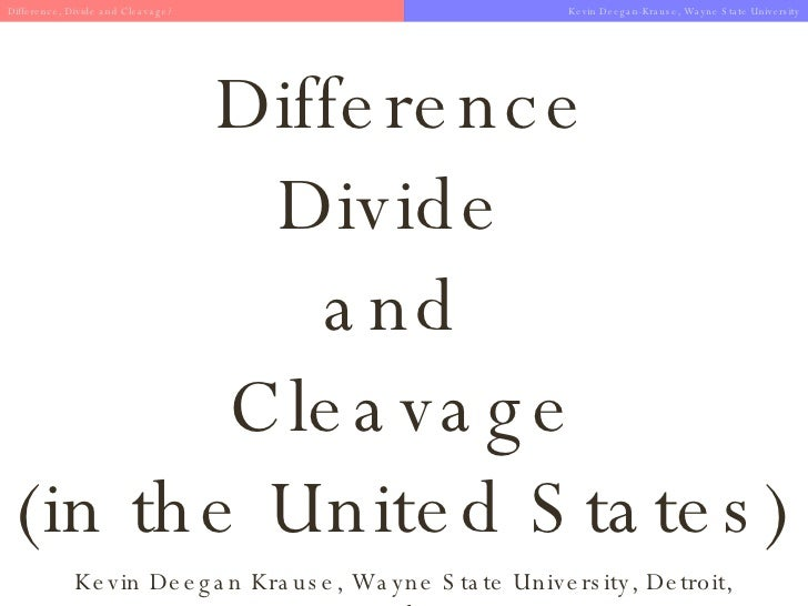 Difference Divide  and  Cleavage (in the United States) Kevin Deegan Krause, Wayne State University, Detroit, Michigan Dif...