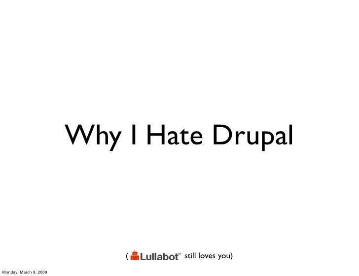 Why I Hate Drupal                               (   still loves you) Monday, March 9, 2009