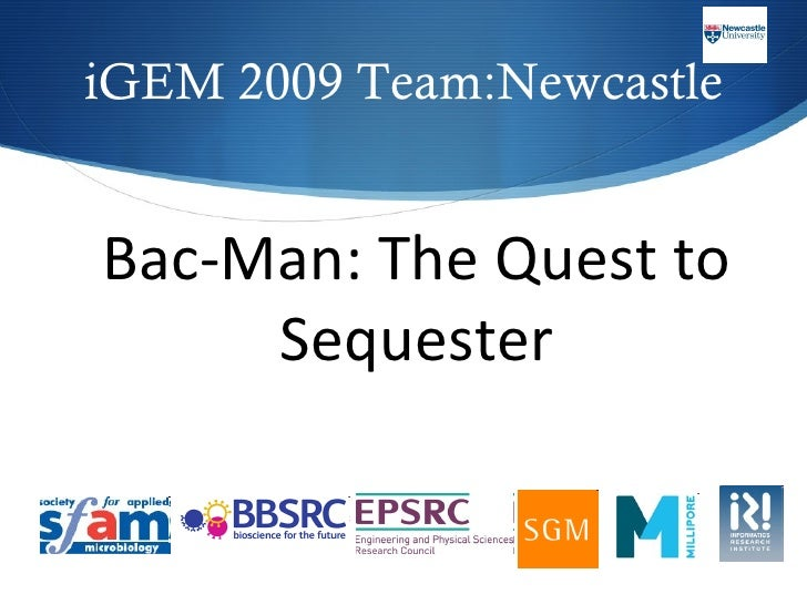iGEM 2009 Team:Newcastle Bac-Man: The Quest to Sequester