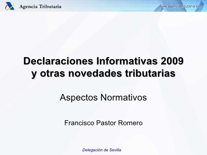 Declaraciones Informativas 2009 y otras novedades tributarias Aspectos Normativos Francisco Pastor Romero