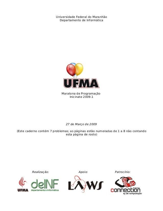 Universidade Federal do Maranhão  Departamento de Informática  Maratona de Programação  Inicinate 2009.1  27 de Março de 2...