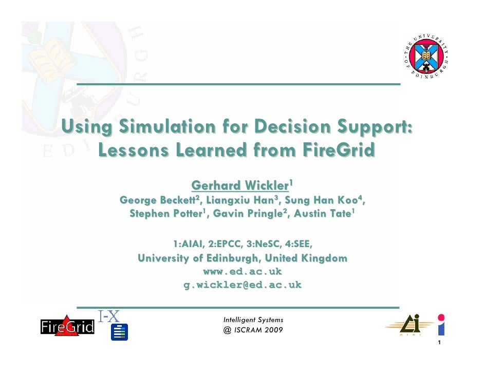 Using Simulation for Decision Support:     Lessons Learned from FireGrid                    Gerhard Wickler1       George ...