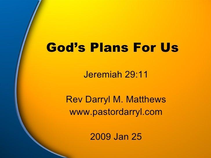 God's Plans For Us Jeremiah 29:11 Rev Darryl M. Matthews www.pastordarryl.com 2009 Jan 25