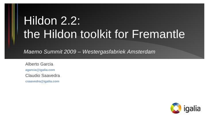 Hildon 2.2: the Hildon toolkit for Fremantle Maemo Summit 2009 – Westergasfabriek Amsterdam  Alberto Garcia agarcia@igalia...