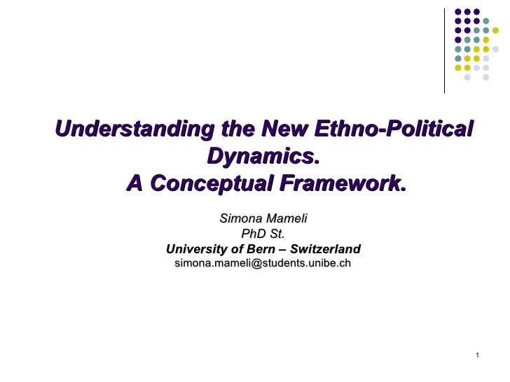 Understanding the New Ethno-Political Dynamics. A Conceptual Framework. Simona Mameli PhD St. University of Bern – Switzer...