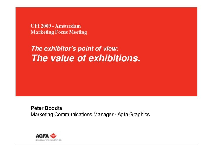 UFI 2009 - Amsterdam Marketing Focus Meeting   The exhibitor's point of view: The value of exhibitions.     Peter Boodts M...