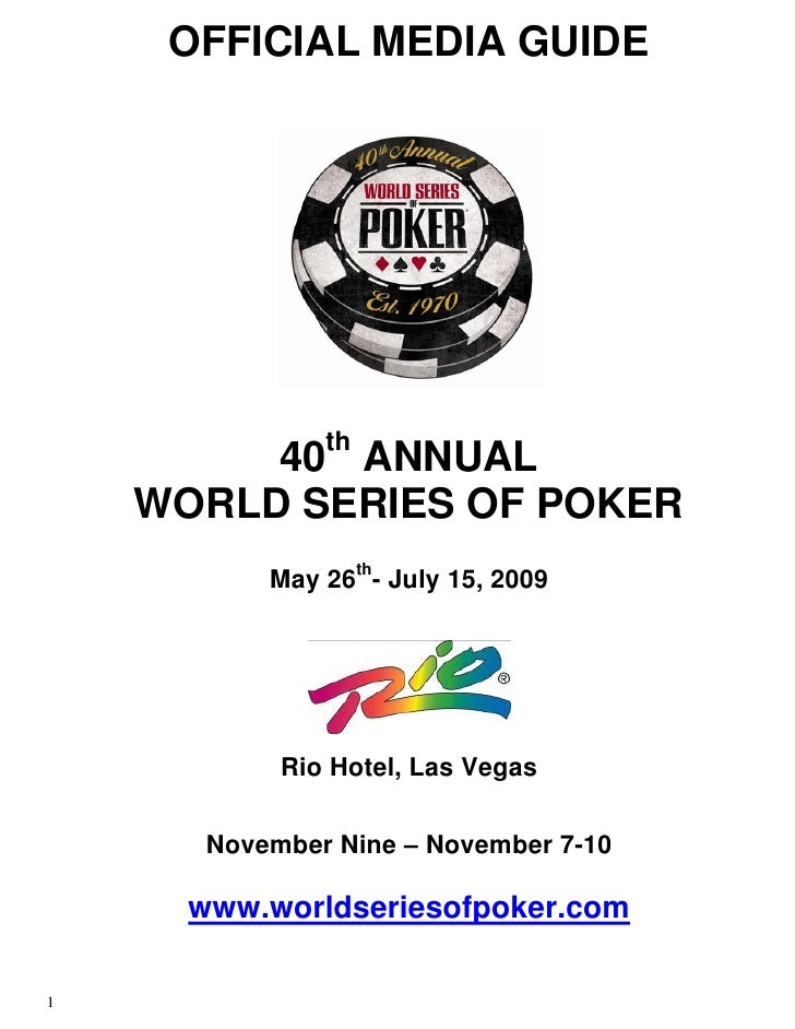 OFFICIAL MEDIA GUIDE                    th          40 ANNUAL     WORLD SERIES OF POKER            May 26th- July 15, 2009...