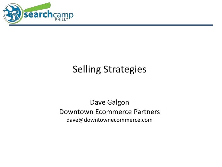 Selling Strategies<br />Dave Galgon<br />Downtown Ecommerce Partners<br />dave@downtownecommerce.com<br />