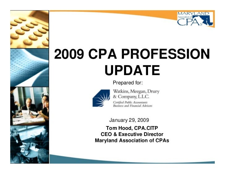 2009 CPA PROFESSION        UPDATE           Prepared for:              January 29 2009                  29,         Tom Ho...