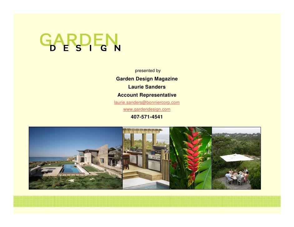 presented by Garden Design Magazine       Laurie Sanders  Account Representative laurie.sanders@bonniercorp.com     www.ga...