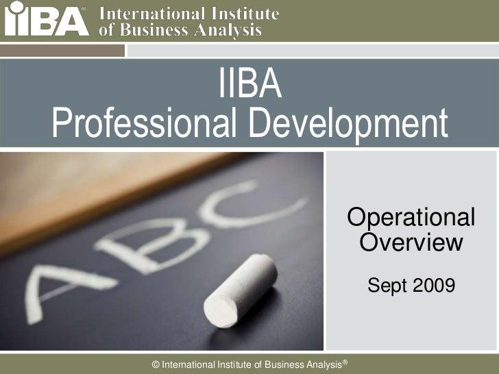 IIBA Professional Development<br />Operational Overview<br />Sept 2009<br />