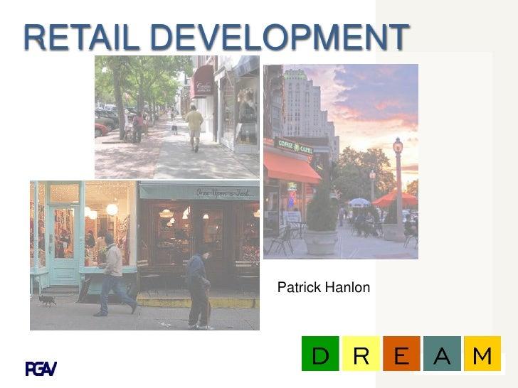 RETAIL DEVELOPMENT<br />Patrick Hanlon <br />