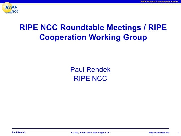 RIPE Network Coordination Centre          RIPE NCC Roundtable Meetings / RIPE          Cooperation Working Group          ...