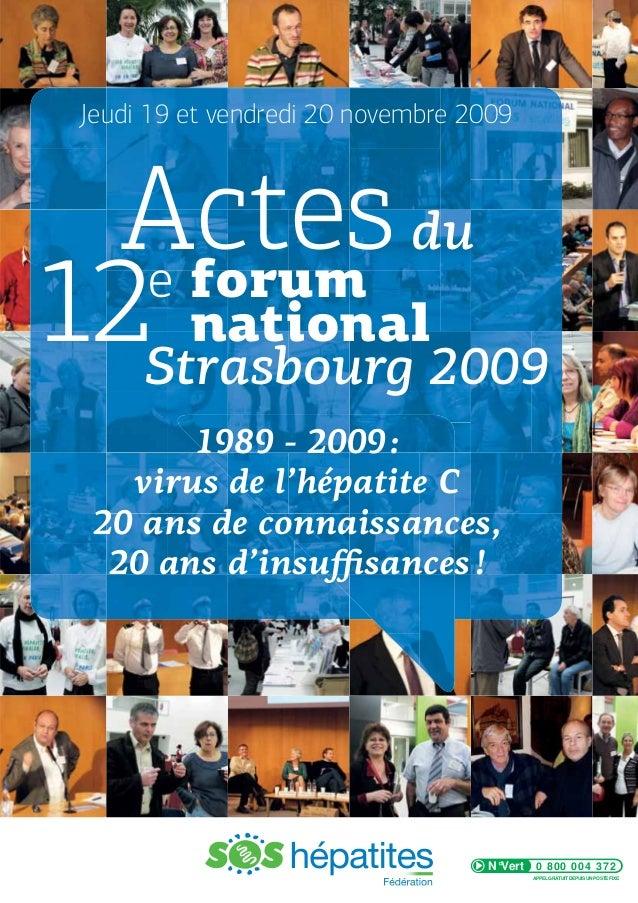 Jeudi 19 et vendredi 20 novembre 2009  Actes du e forum 12Strasbourg 2009 national 1989 - 2009 : virus de l'hépatite C 20 ...