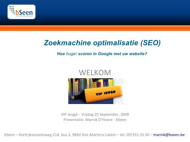 Zoekmachine optimalisatie (SEO)  Hoe  hoger  scoren in Google met uw website? WELKOM VIP Jeugd – Vrijdag 25 Septembe...