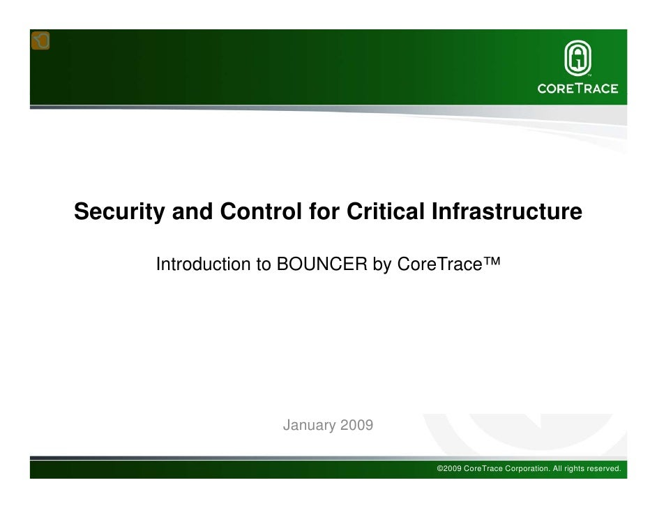 Security and Control for Critical Infrastructure         Introduction to BOUNCER by CoreTrace™                         Jan...