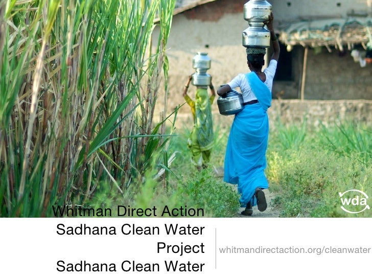 Whitman Direct Action Sadhana Clean Water Project Sadhana Clean Water Project <ul><li>whitmandirectaction.org/cleanwater <...