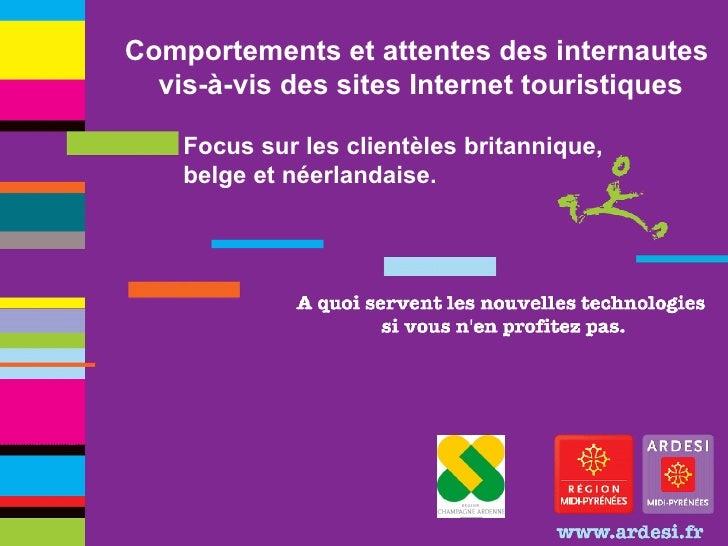 Comportements et attentes des internautes  vis-à-vis des sites Internet touristiques Focus sur les clientèles britannique,...