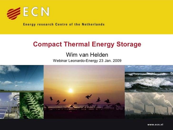 Compact Thermal Energy Storage Wim van Helden Webinar Leonardo-Energy 23 Jan. 2009