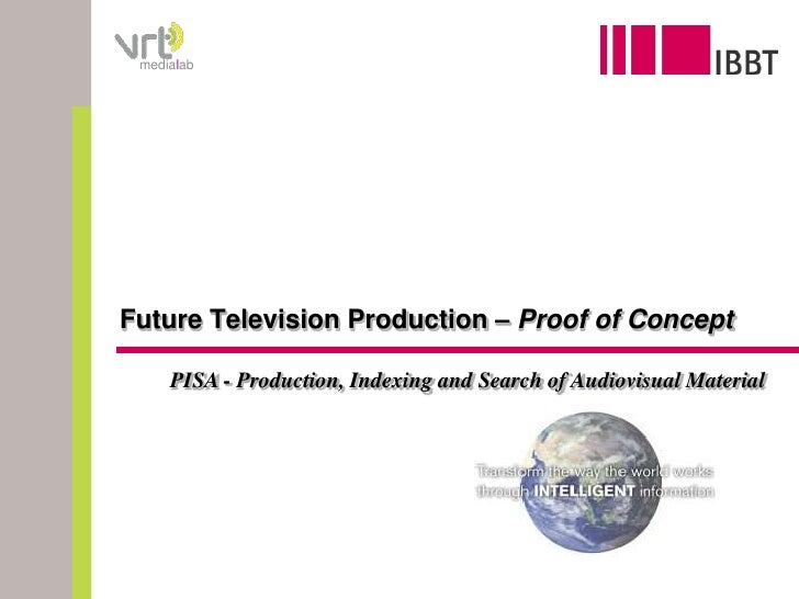 Future Television Production – Proof of Concept<br />PISA - Production, Indexing and Search of AudiovisualMaterial<br />