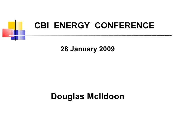 CBI  ENERGY  CONFERENCE 28 January 2009 Douglas McIldoon