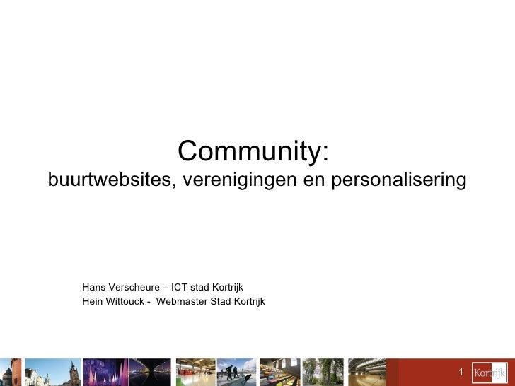 Community:  buurtwebsites, verenigingen en personalisering Hans Verscheure – ICT stad Kortrijk Hein Wittouck -  Webmaster ...