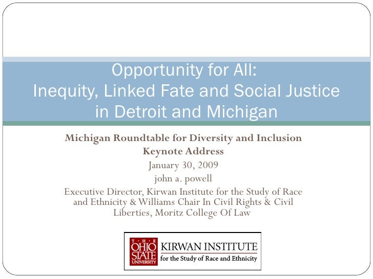 Michigan Roundtable for Diversity and Inclusion Keynote Address January 30, 2009 john a. powell Executive Director, Kirwan...