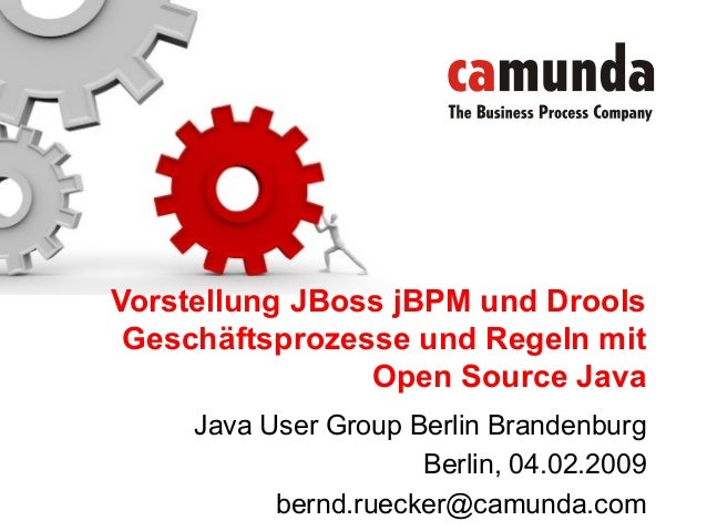 Java User Group Berlin Brandenburg Berlin, 04.02.2009 bernd.ruecker@camunda.com Vorstellung JBoss jBPM und Drools Geschäft...