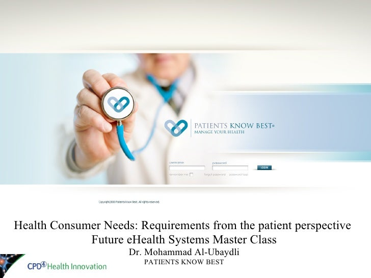 Health Consumer Needs: Requirements from the patient perspective              Future eHealth Systems Master Class         ...