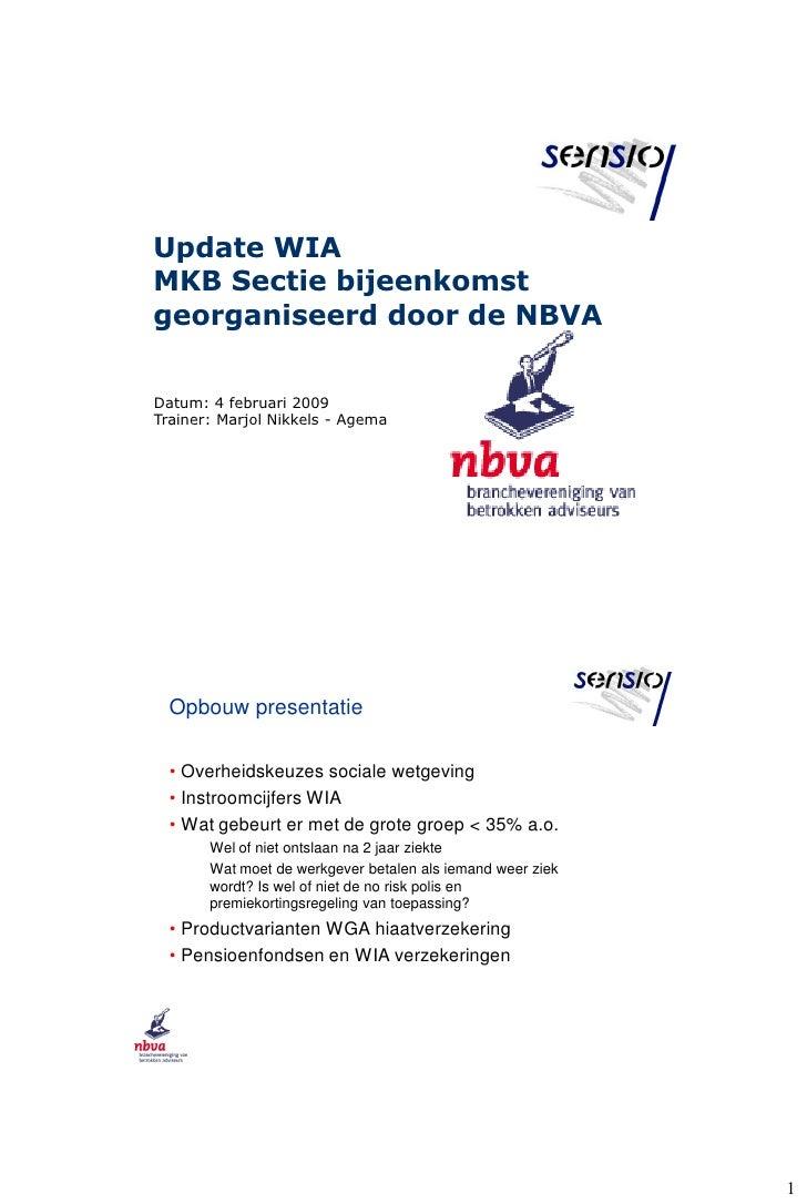 Update WIA MKB Sectie bijeenkomst georganiseerd door de NBVA  Datum: 4 februari 2009 Trainer: Marjol Nikkels - Agema      ...