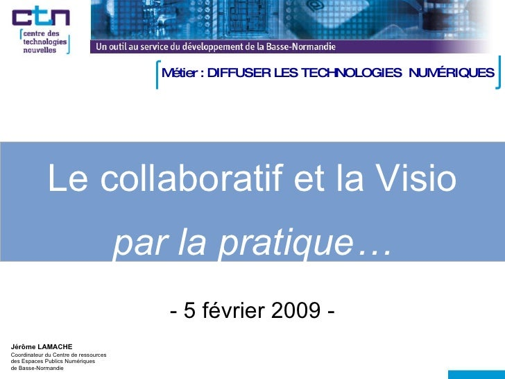 Le collaboratif et la Visio par la pratique… Jérôme LAMACHE Coordinateur du Centre de  ressources des Espaces Publics Numé...